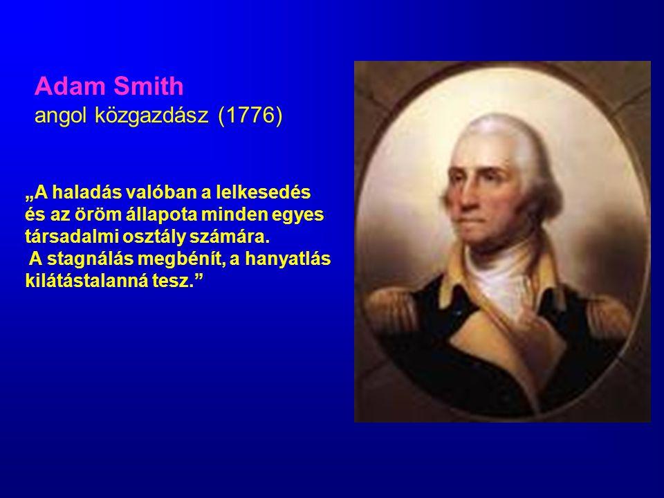 """Adam Smith angol közgazdász (1776) """"A haladás valóban a lelkesedés"""