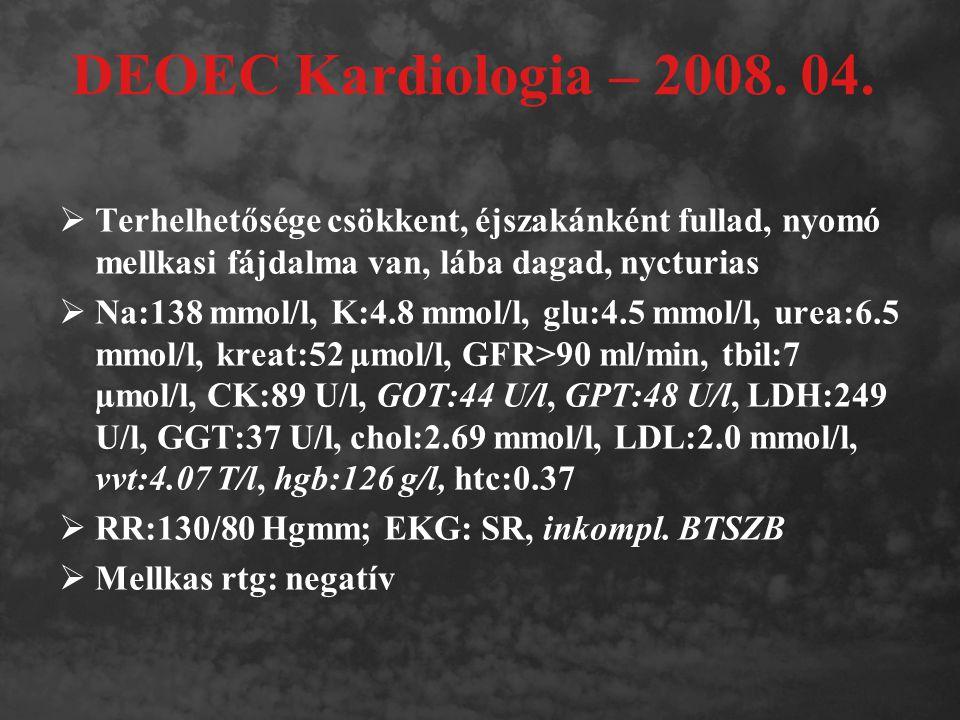 DEOEC Kardiologia – 2008. 04. Terhelhetősége csökkent, éjszakánként fullad, nyomó mellkasi fájdalma van, lába dagad, nycturias.