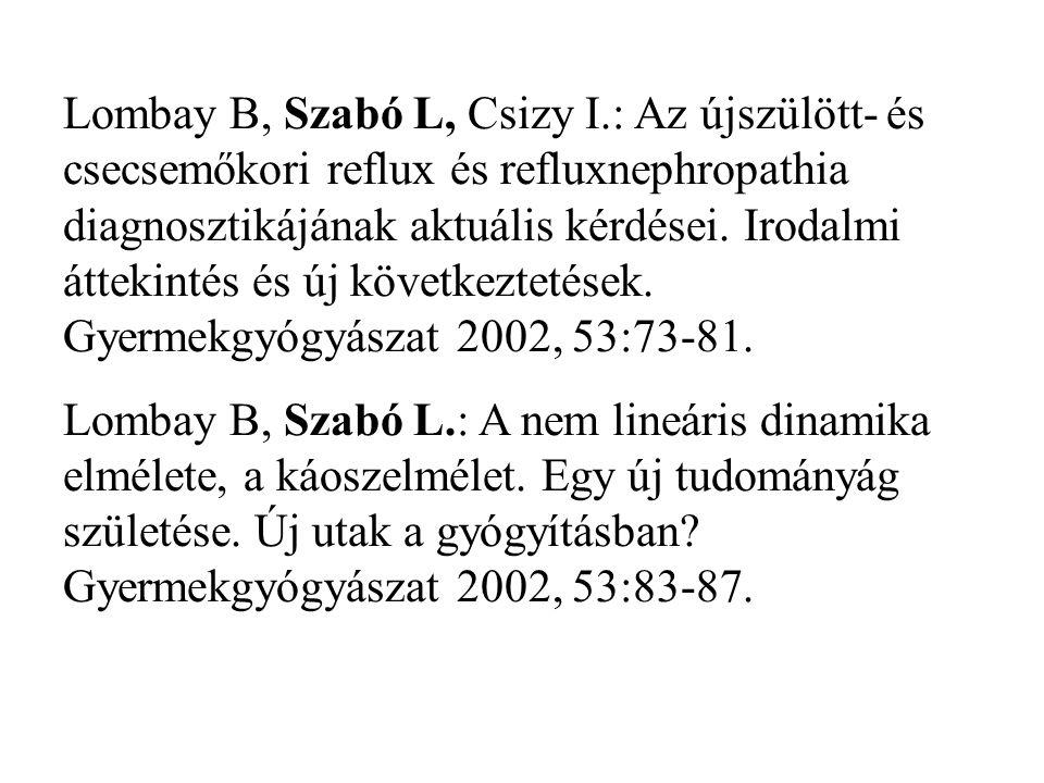 Lombay B, Szabó L, Csizy I.: Az újszülött- és csecsemőkori reflux és refluxnephropathia diagnosztikájának aktuális kérdései. Irodalmi áttekintés és új következtetések.