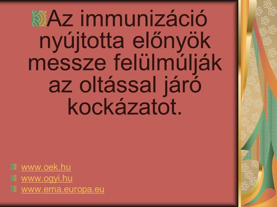 Az immunizáció nyújtotta előnyök messze felülmúlják az oltással járó kockázatot.