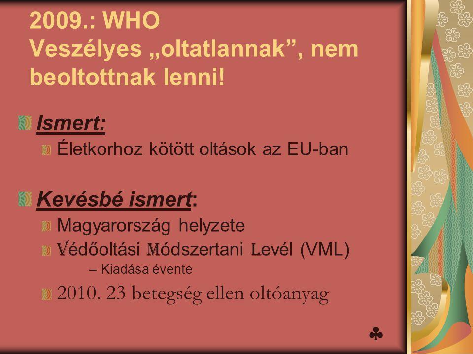 """2009.: WHO Veszélyes """"oltatlannak , nem beoltottnak lenni!"""