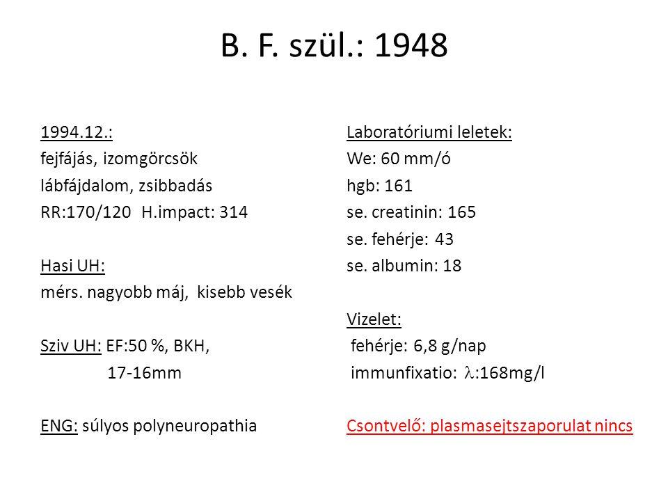 B. F. szül.: 1948 1994.12.: fejfájás, izomgörcsök