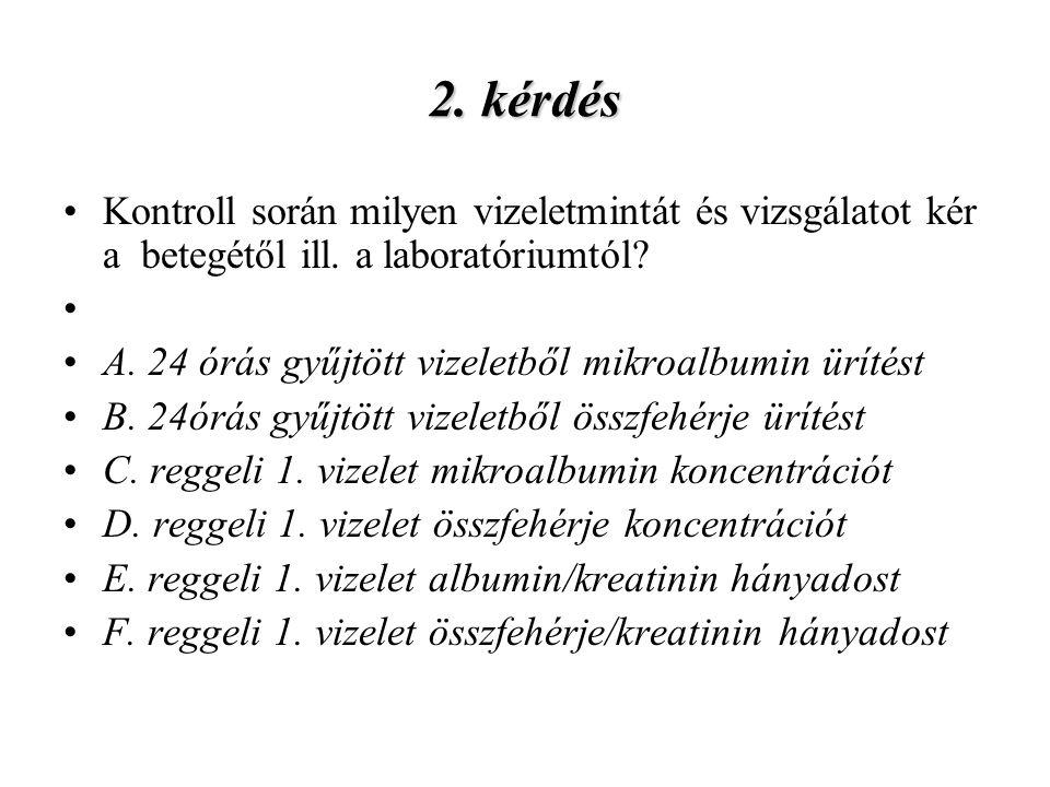 2. kérdés Kontroll során milyen vizeletmintát és vizsgálatot kér a betegétől ill. a laboratóriumtól