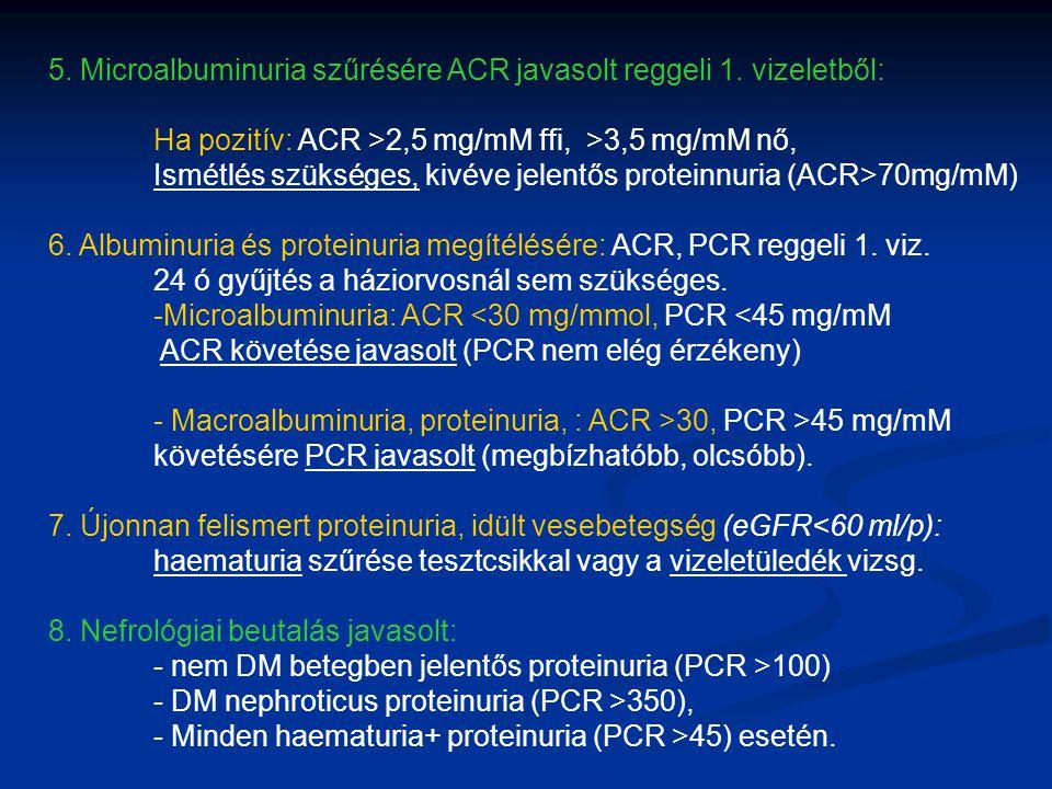 5. Microalbuminuria szűrésére ACR javasolt reggeli 1. vizeletből: