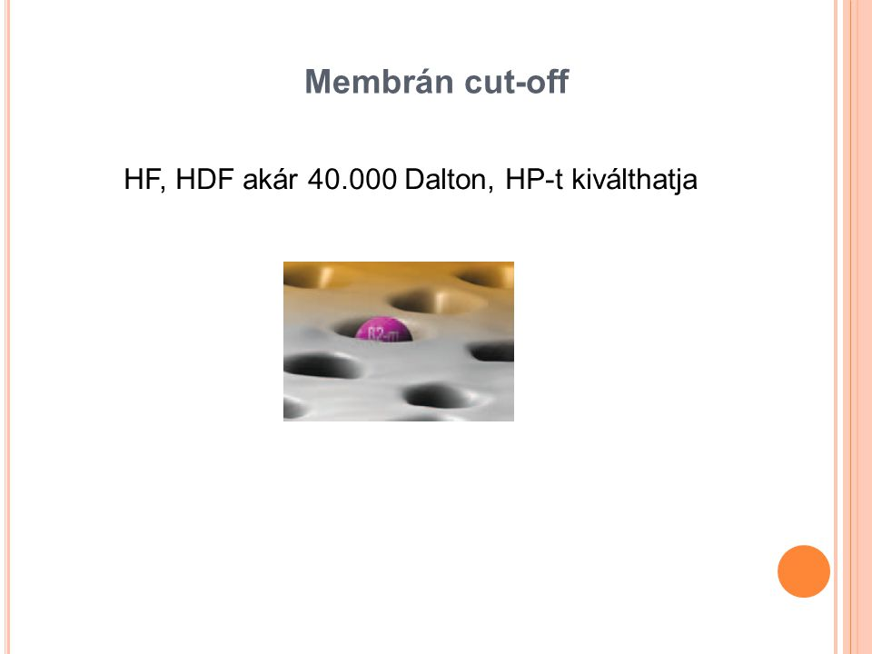 Membrán cut-off HF, HDF akár 40.000 Dalton, HP-t kiválthatja