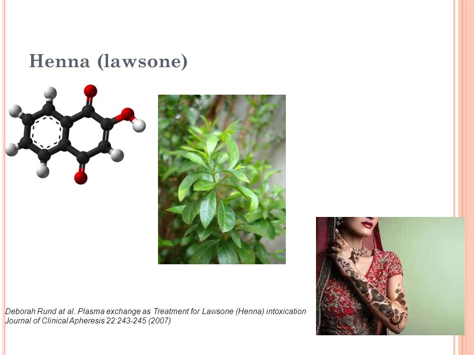 Henna (lawsone) Deborah Rund at al. Plasma exchange as Treatment for Lawsone (Henna) intoxication.