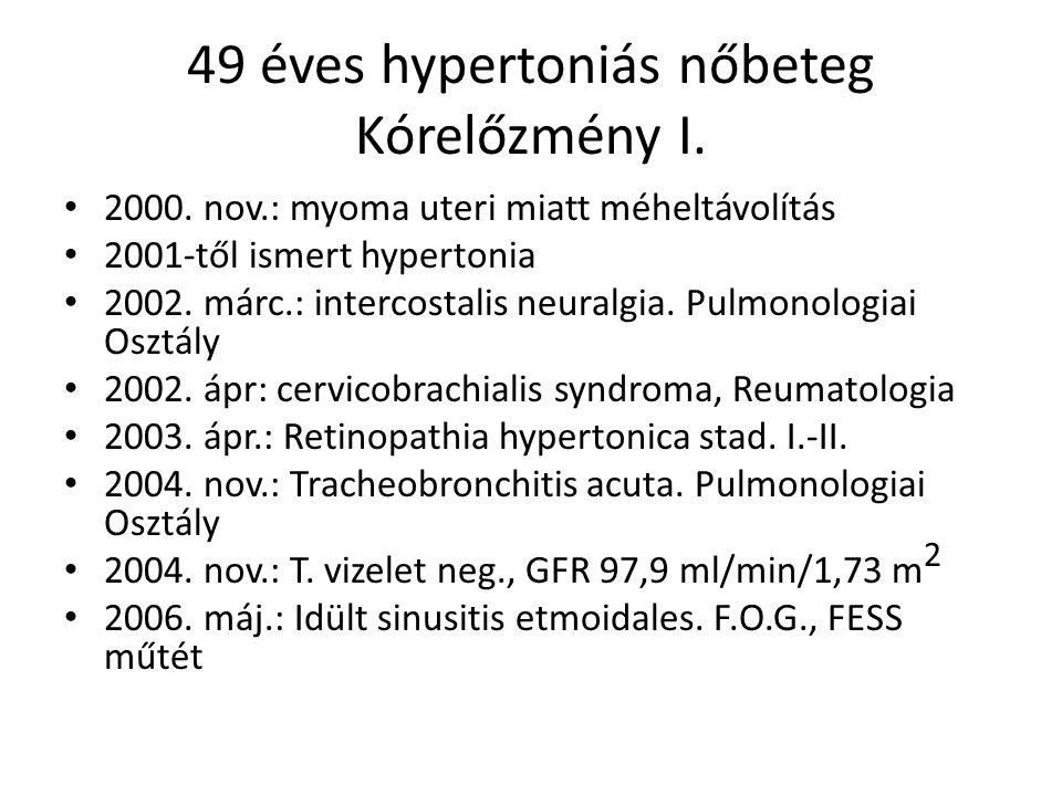 49 éves hypertoniás nőbeteg Kórelőzmény I.