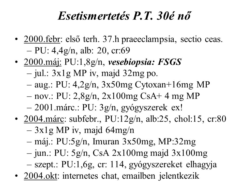 Esetismertetés P.T. 30é nő 2000.febr: első terh. 37.h praeeclampsia, sectio ceas. PU: 4,4g/n, alb: 20, cr:69.