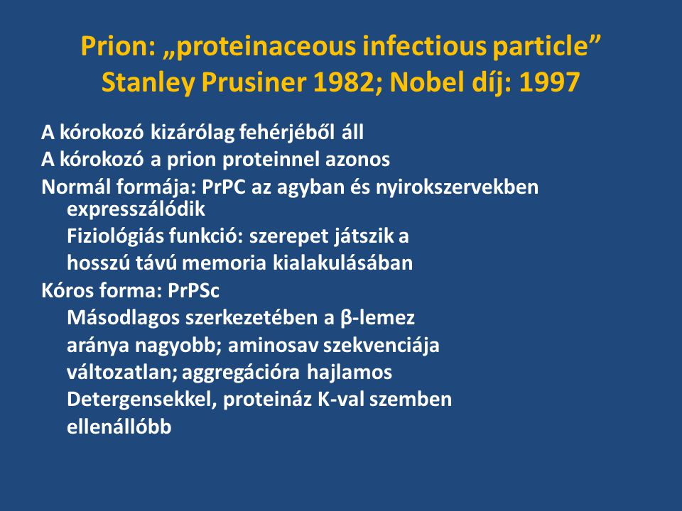 "Prion: ""proteinaceous infectious particle Stanley Prusiner 1982; Nobel díj: 1997"