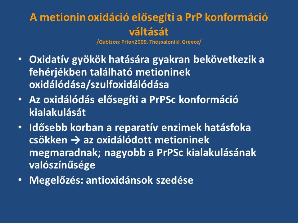 A metionin oxidáció elősegíti a PrP konformáció váltását /Gabizon: Prion2009, Thessaloniki, Greece/