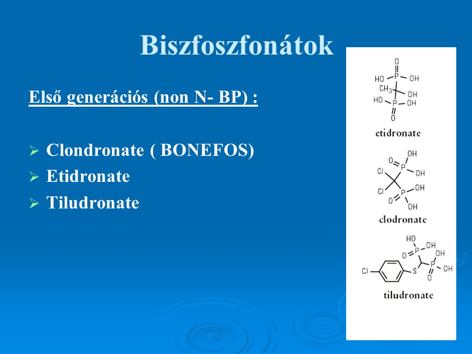 Biszfoszfonátok Első generációs (non N- BP) : Clondronate ( BONEFOS)