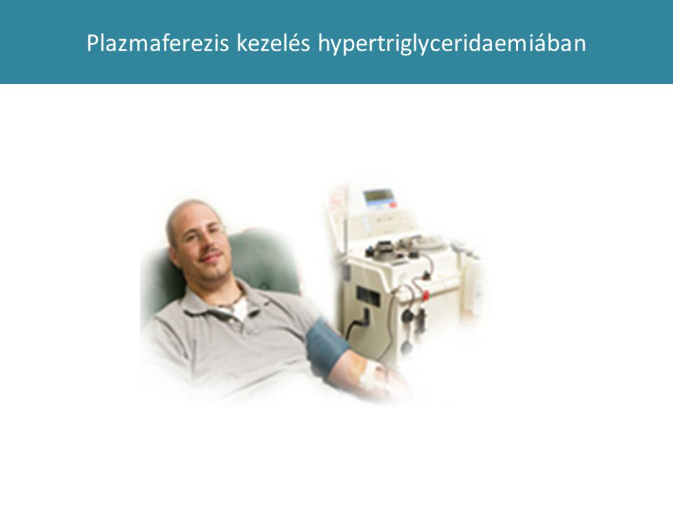 Plazmaferezis kezelés hypertriglyceridaemiában