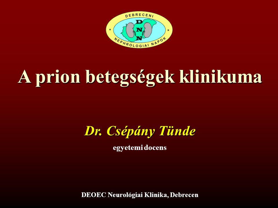 A prion betegségek klinikuma DEOEC Neurológiai Klinika, Debrecen
