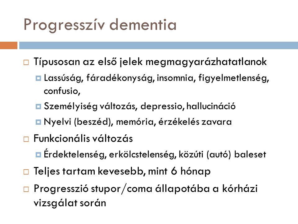 Progresszív dementia Típusosan az első jelek megmagyarázhatatlanok