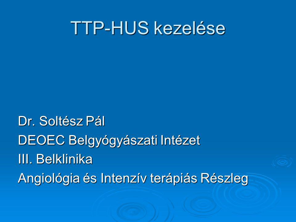 TTP-HUS kezelése Dr. Soltész Pál DEOEC Belgyógyászati Intézet
