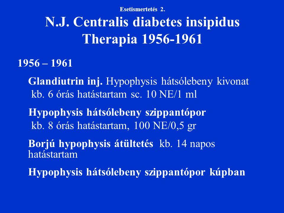 Esetismertetés 2. N.J. Centralis diabetes insipidus Therapia 1956-1961