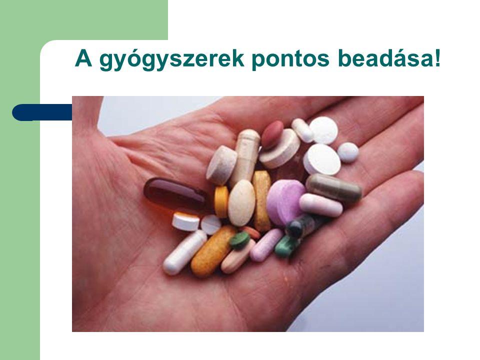 A gyógyszerek pontos beadása!