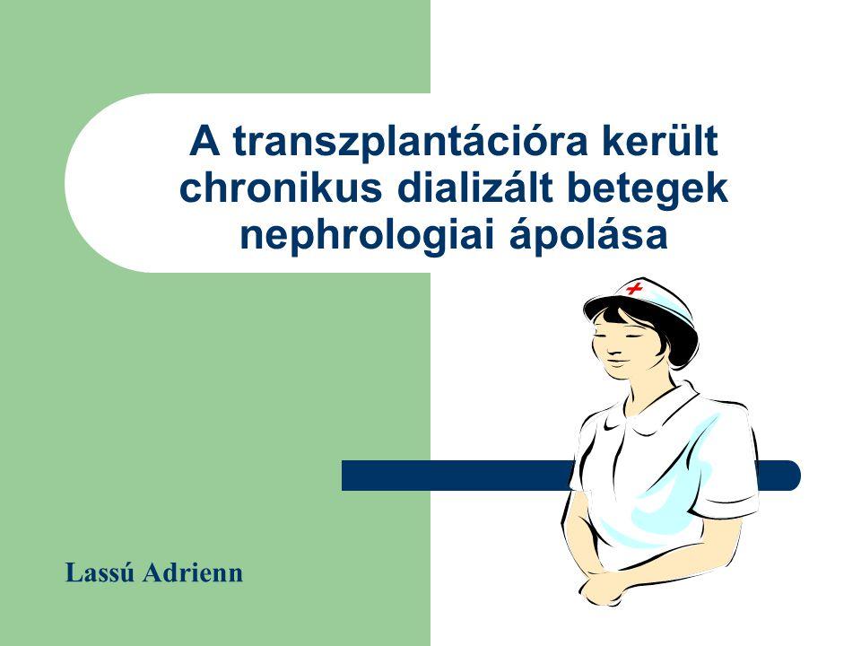 A transzplantációra került chronikus dializált betegek nephrologiai ápolása