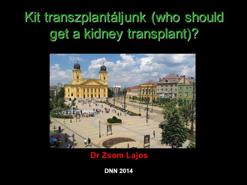 Kit transzplantáljunk (who should get a kidney transplant)