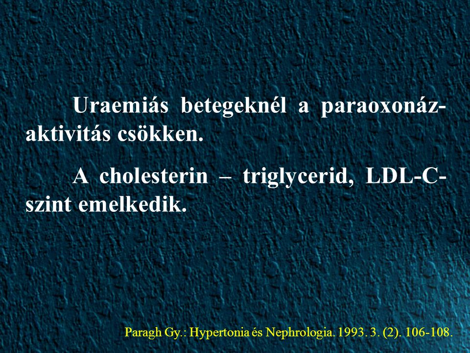 Uraemiás betegeknél a paraoxonáz-aktivitás csökken.