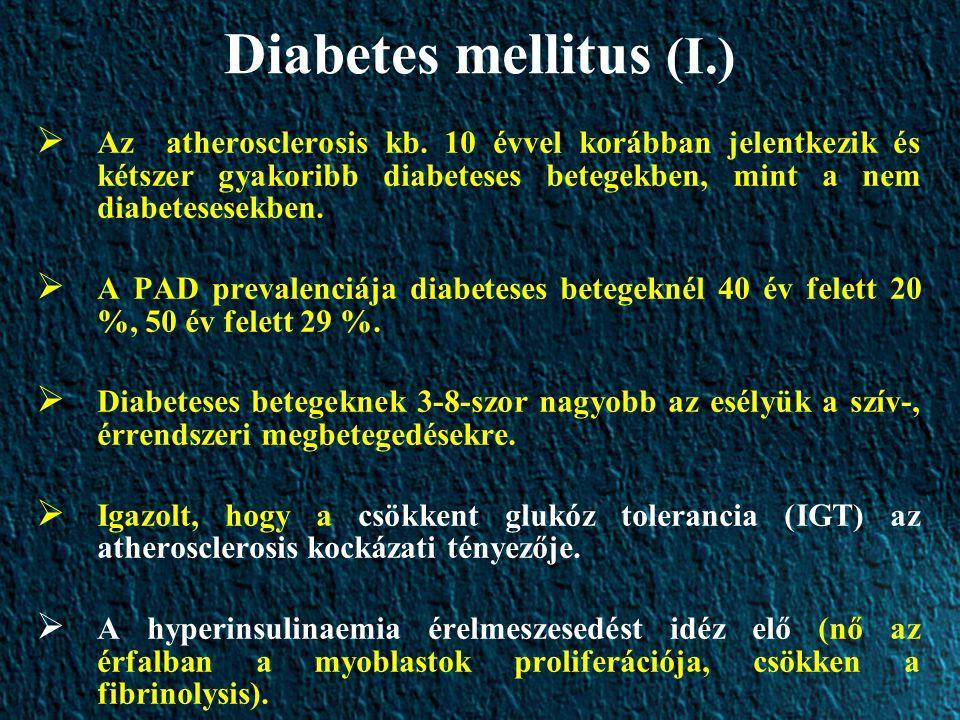 Diabetes mellitus (I.) Az atherosclerosis kb. 10 évvel korábban jelentkezik és kétszer gyakoribb diabeteses betegekben, mint a nem diabetesesekben.