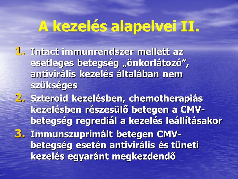 """A kezelés alapelvei II. Intact immunrendszer mellett az esetleges betegség """"önkorlátozó , antivirális kezelés általában nem szükséges."""