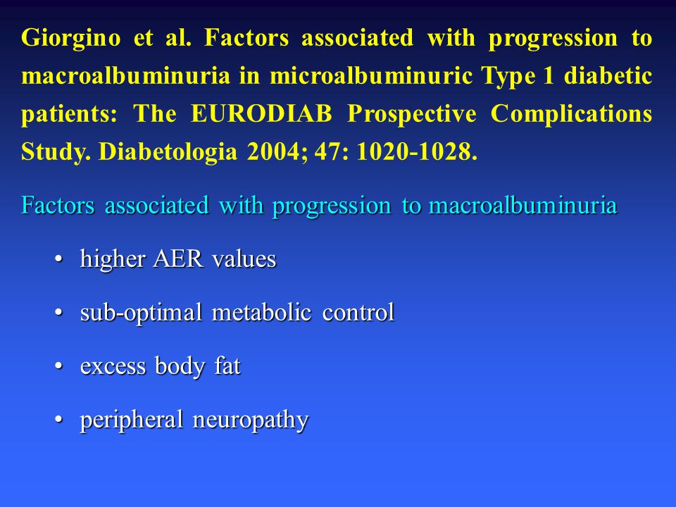 Giorgino et al. Factors associated with progression to macroalbuminuria in microalbuminuric Type 1 diabetic patients: The EURODIAB Prospective Complications Study. Diabetologia 2004; 47: 1020-1028.