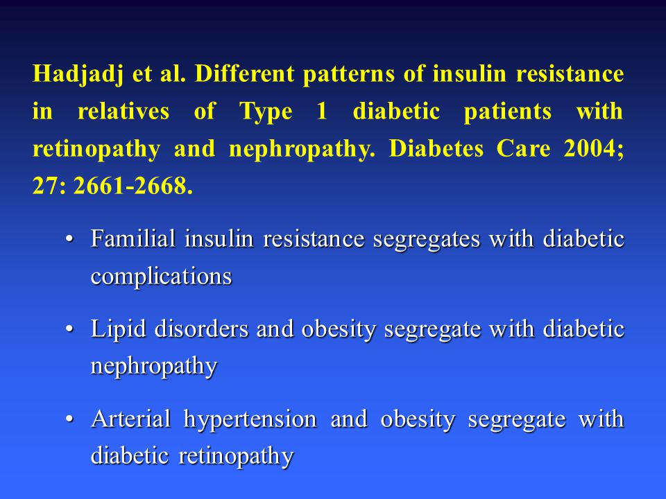 Hadjadj et al. Different patterns of insulin resistance in relatives of Type 1 diabetic patients with retinopathy and nephropathy. Diabetes Care 2004; 27: 2661-2668.