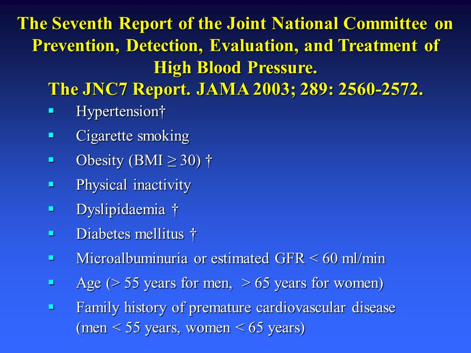 The Seventh Report of the Joint National Committee on Prevention, Detection, Evaluation, and Treatment of High Blood Pressure. The JNC7 Report. JAMA 2003; 289: 2560-2572.