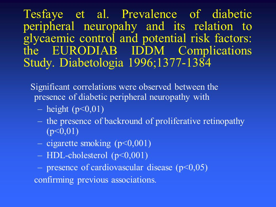 Tesfaye et al. Prevalence of diabetic peripheral neuropahy and its relation to glycaemic control and potential risk factors: the EURODIAB IDDM Complications Study. Diabetologia 1996;1377-1384