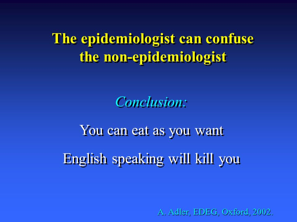The epidemiologist can confuse the non-epidemiologist