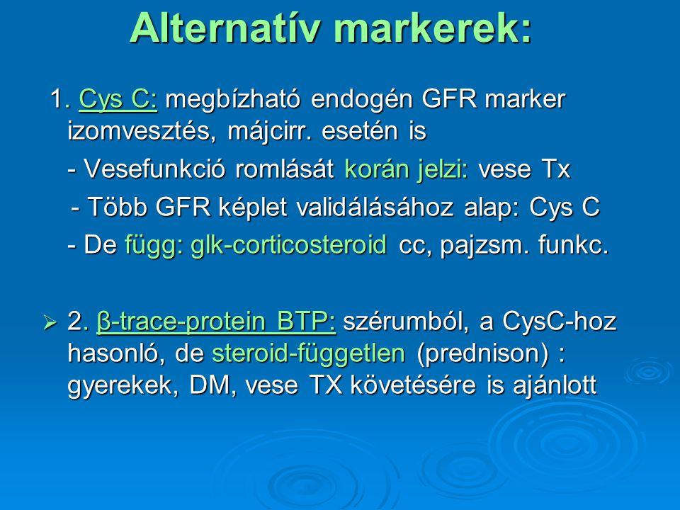 Alternatív markerek: 1. Cys C: megbízható endogén GFR marker izomvesztés, májcirr. esetén is. - Vesefunkció romlását korán jelzi: vese Tx.