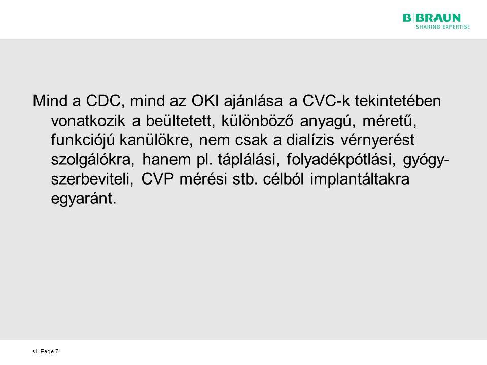 Mind a CDC, mind az OKI ajánlása a CVC-k tekintetében vonatkozik a beültetett, különböző anyagú, méretű, funkciójú kanülökre, nem csak a dialízis vérnyerést szolgálókra, hanem pl. táplálási, folyadékpótlási, gyógy-szerbeviteli, CVP mérési stb. célból implantáltakra egyaránt.