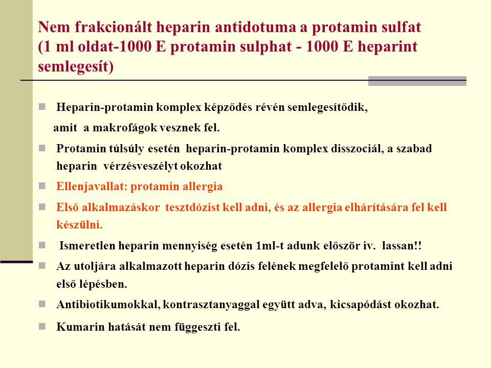 Nem frakcionált heparin antidotuma a protamin sulfat (1 ml oldat-1000 E protamin sulphat - 1000 E heparint semlegesít)