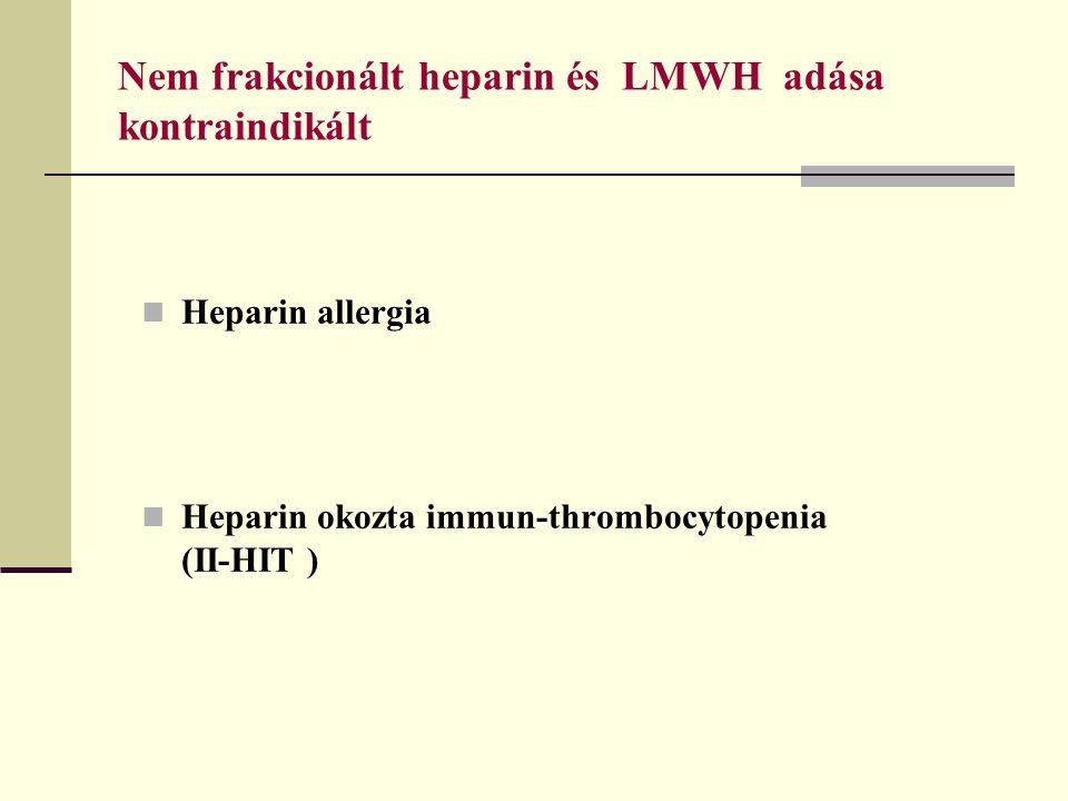 Nem frakcionált heparin és LMWH adása kontraindikált