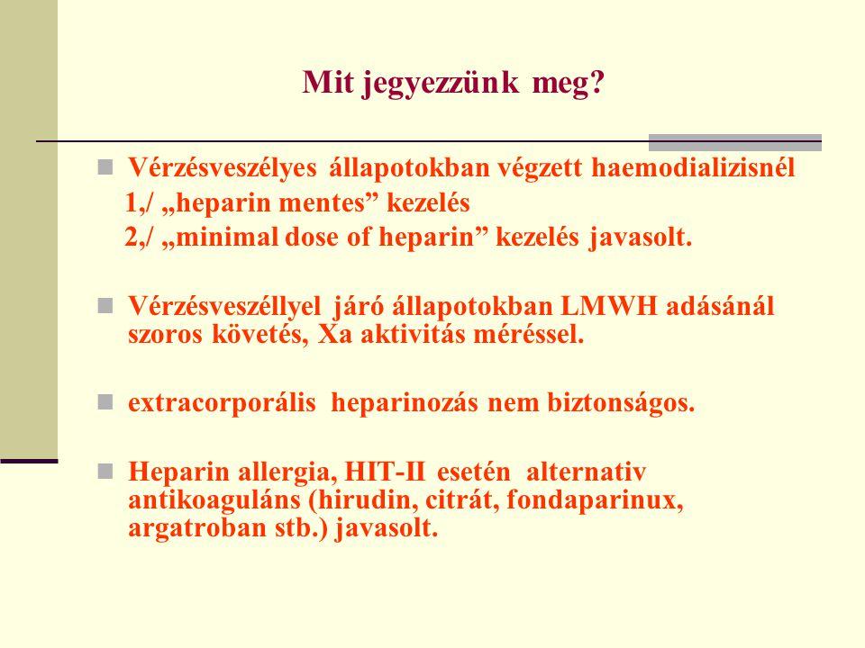 """Mit jegyezzünk meg Vérzésveszélyes állapotokban végzett haemodializisnél. 1,/ """"heparin mentes kezelés."""