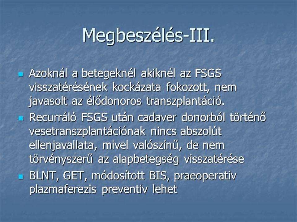 Megbeszélés-III. Azoknál a betegeknél akiknél az FSGS visszatérésének kockázata fokozott, nem javasolt az élődonoros transzplantáció.