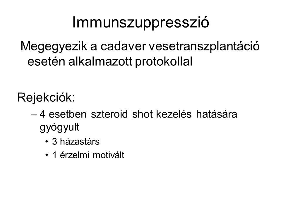 Immunszuppresszió Megegyezik a cadaver vesetranszplantáció esetén alkalmazott protokollal. Rejekciók:
