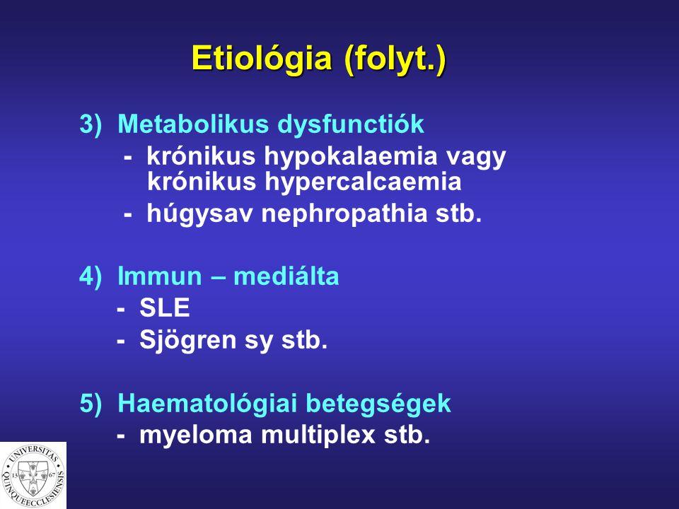 Etiológia (folyt.) 3) Metabolikus dysfunctiók