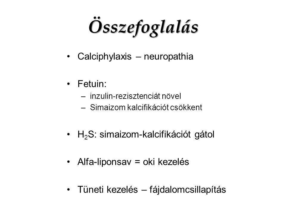 Összefoglalás Calciphylaxis – neuropathia Fetuin: