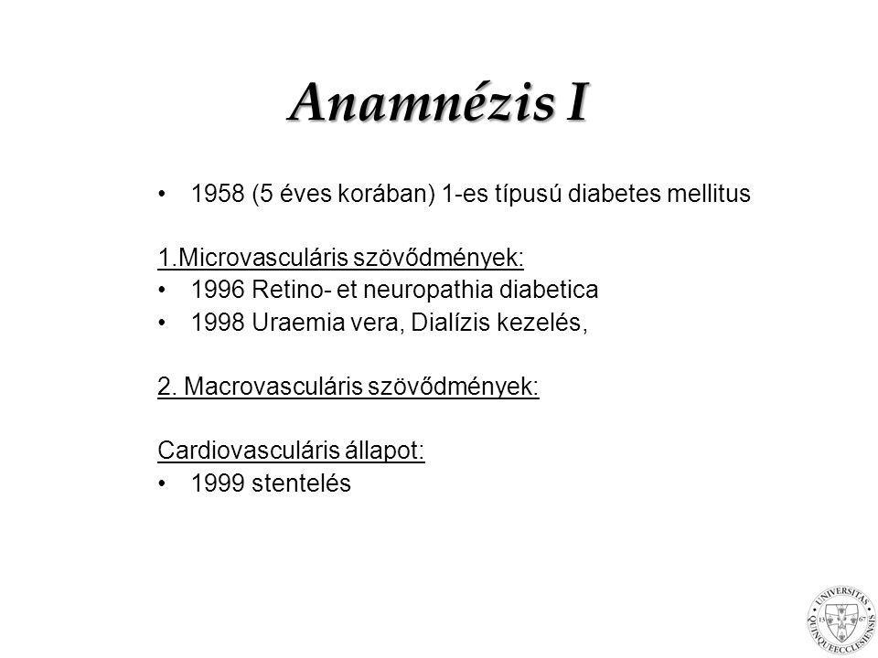 Anamnézis I 1958 (5 éves korában) 1-es típusú diabetes mellitus