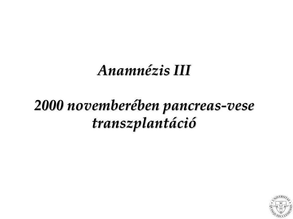 Anamnézis III 2000 novemberében pancreas-vese transzplantáció