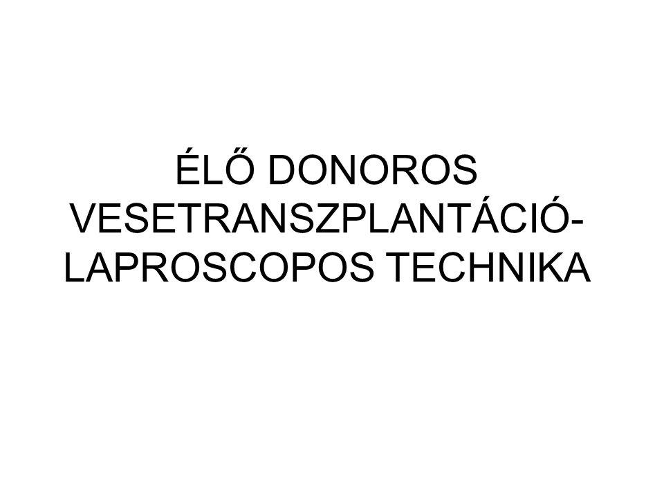 ÉLŐ DONOROS VESETRANSZPLANTÁCIÓ- LAPROSCOPOS TECHNIKA