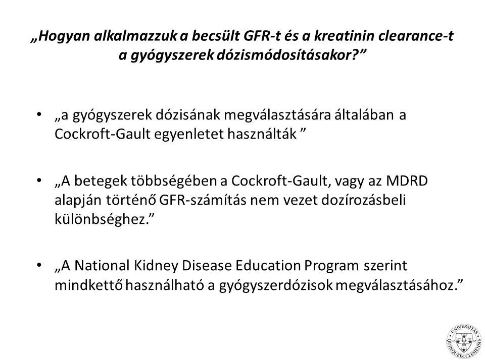 """""""Hogyan alkalmazzuk a becsült GFR-t és a kreatinin clearance-t a gyógyszerek dózismódosításakor"""
