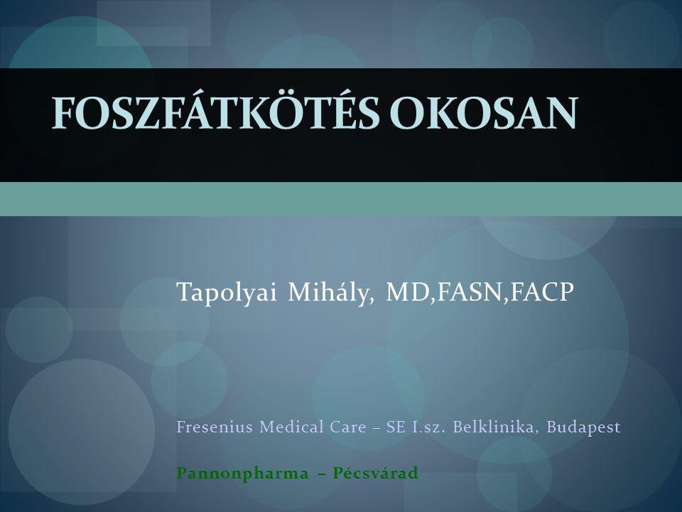 FOSZFÁTKÖTÉS OKOSAN Tapolyai Mihály, MD,FASN,FACP