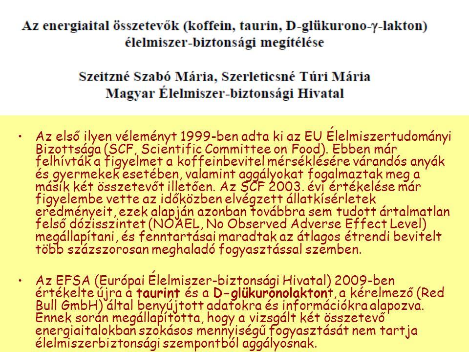 Az első ilyen véleményt 1999-ben adta ki az EU Élelmiszertudományi Bizottsága (SCF, Scientific Committee on Food). Ebben már felhívták a figyelmet a koffeinbevitel mérséklésére várandós anyák és gyermekek esetében, valamint aggályokat fogalmaztak meg a másik két összetevőt illetően. Az SCF 2003. évi értékelése már figyelembe vette az időközben elvégzett állatkísérletek eredményeit, ezek alapján azonban továbbra sem tudott ártalmatlan felső dózisszintet (NOAEL, No Observed Adverse Effect Level) megállapítani, és fenntartásai maradtak az átlagos étrendi bevitelt több százszorosan meghaladó fogyasztással szemben.