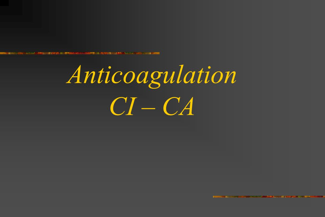 Anticoagulation CI – CA