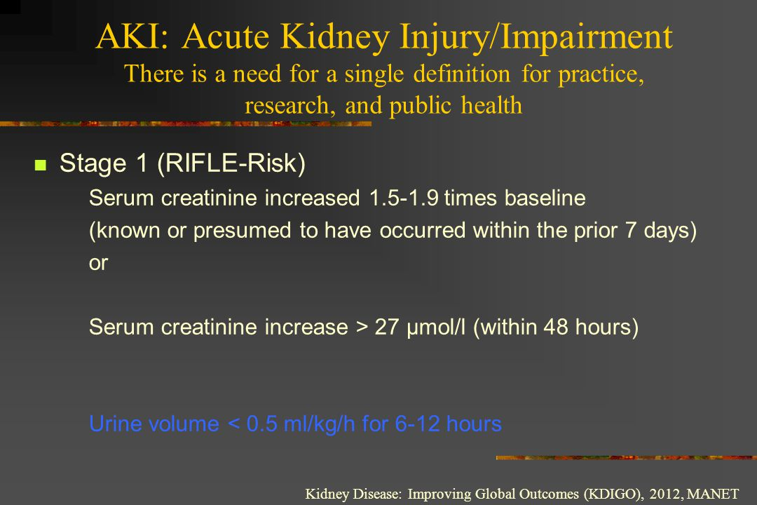 AKI: Acute Kidney Injury/Impairment There is a need for a single definition for practice, research, and public health