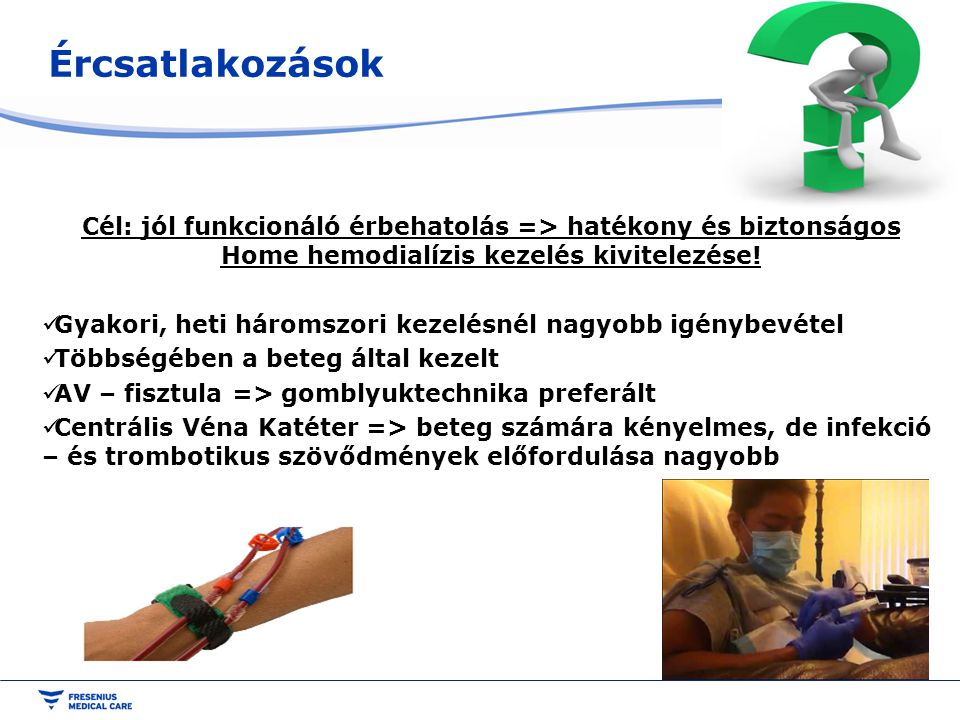 Ércsatlakozások Cél: jól funkcionáló érbehatolás => hatékony és biztonságos Home hemodialízis kezelés kivitelezése!
