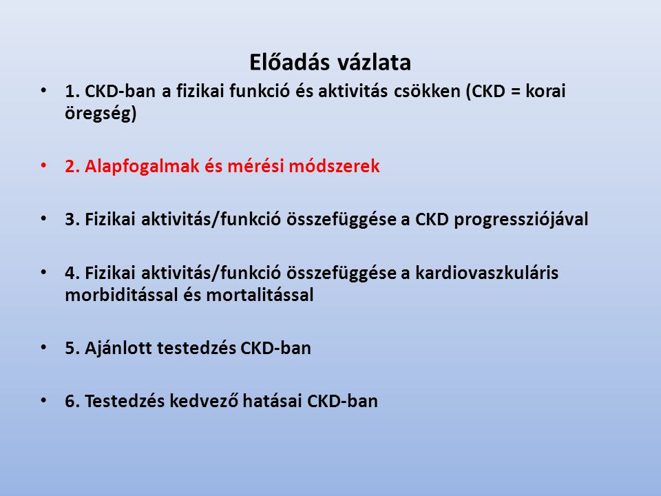 Előadás vázlata 1. CKD-ban a fizikai funkció és aktivitás csökken (CKD = korai öregség) 2. Alapfogalmak és mérési módszerek.